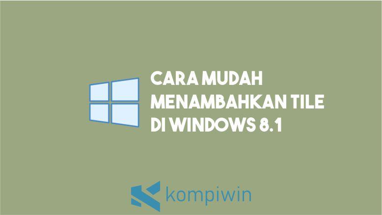 Cara Menambahkan Tile Windows 8.1