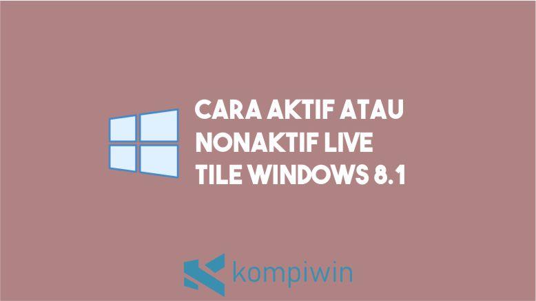 Cara Mengaktifkan Menonaktifkan Live Tile Windows 8.1