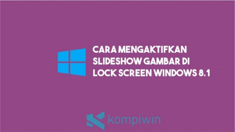 Cara Mengaktifkan Slideshow Gambar di Lock Screen Windows 8.1
