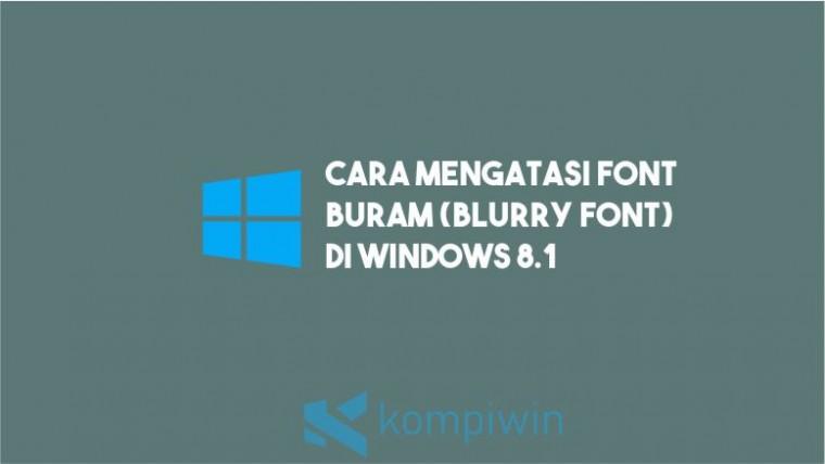 Cara Mengatasi Font Buram (Blurry Font) di Windows 8.1