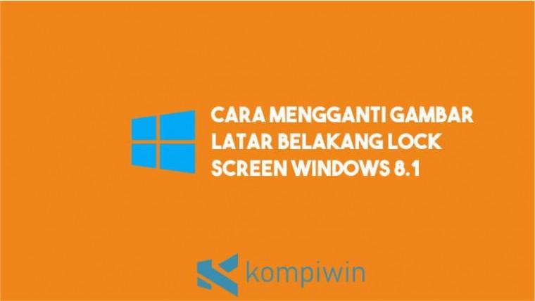 Cara Mengganti Gambar Latar Belakang Lock Screen Windows 8.1