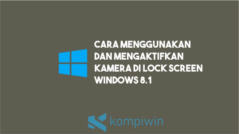 Cara Menggunakan dan Mengaktifkan Kamera di Lock Screen Windows 8.1