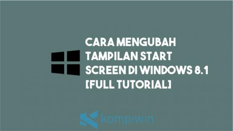 Cara Mengubah Tampilan Start Screen di Windows 8.1