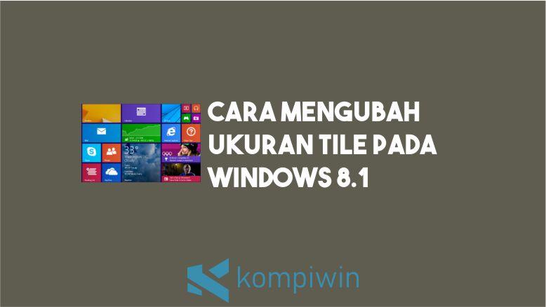 Cara Mengubah Ukuran Tile Windows 8.1