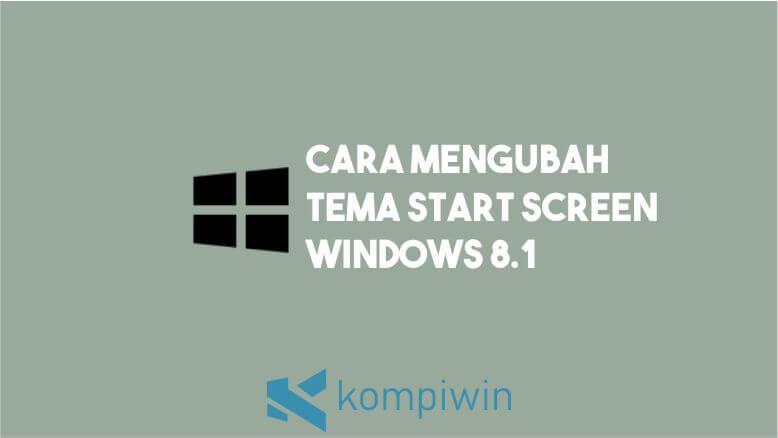 Cara Mudah Mengubah Tema Start Screen Windows 8.1