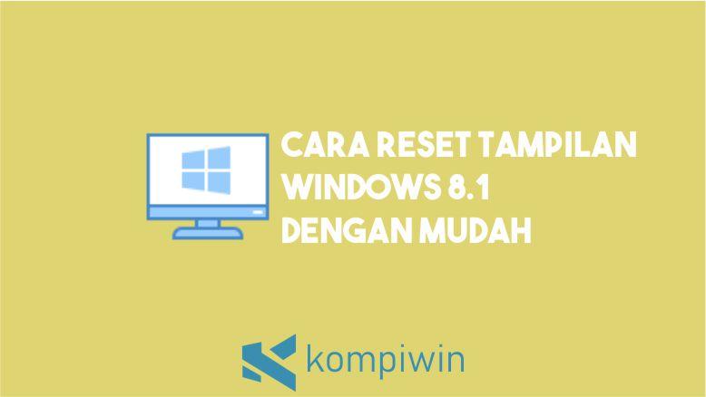 Cara Reset Tampilan Windows 8.1