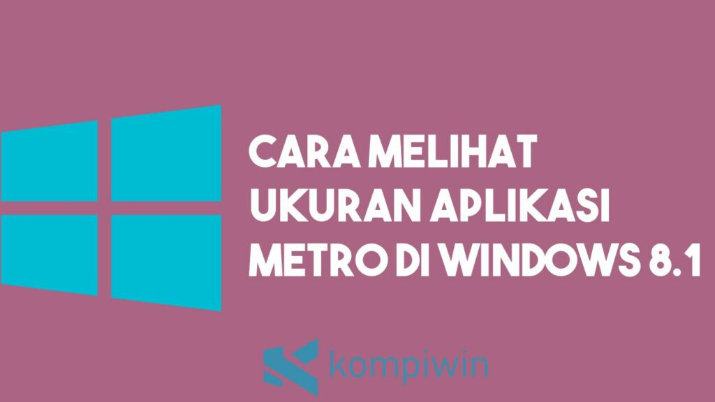 Cara Melihat Ukuran Aplikasi Metro yang Terinstall di Windows 8.1