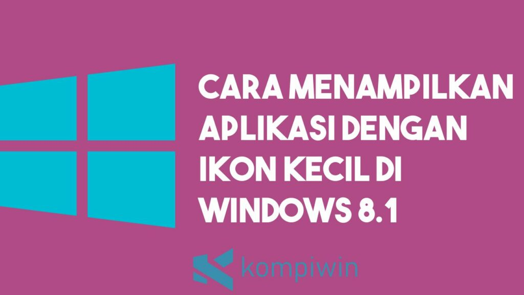 Cara Menampilkan Aplikasi dengan Icon Kecil Windows 8.1