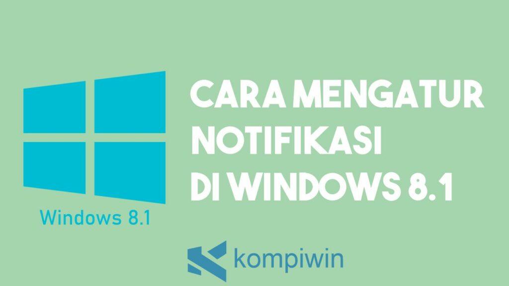 Cara Mengatur Notifikasi Windows 8.1