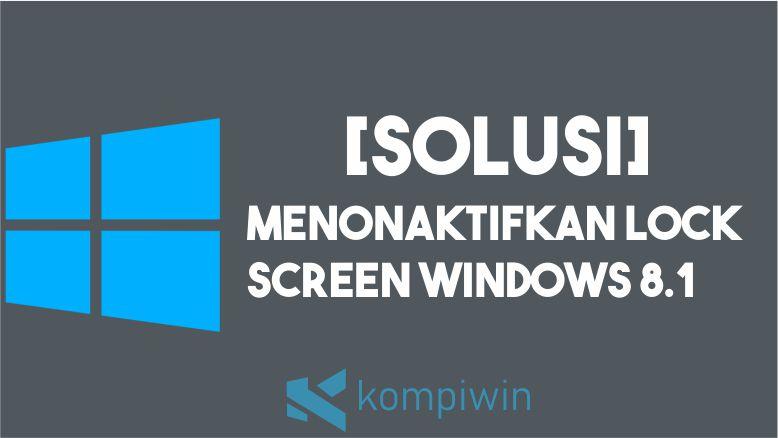 Cara Menonaktifkan Lock Screen Windows 8 1