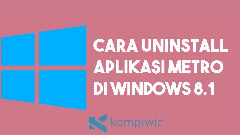 Cara Mudah untuk Uninstall Aplikasi Metro di Windows 8.1