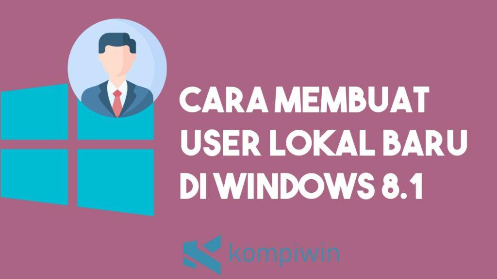 Cara Membuat atau Menambah User Lokal Baru di Windows 8.1