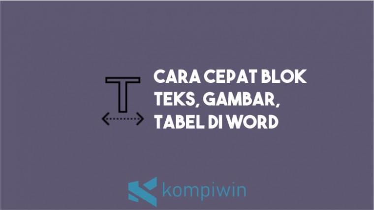 Cara Cepat Blok Teks, Gambar, Tabel di Microsoft Word