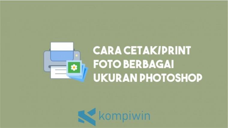 Cara Cetak Foto Berbagai Ukuran di Photoshop