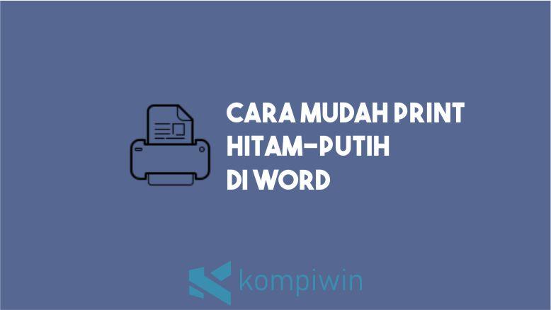Cara Print Hitam-Putih di Word