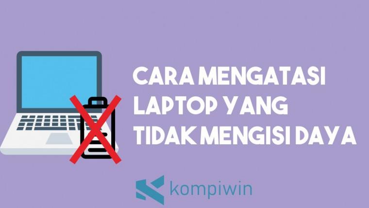 Cara Mengatasi Laptop yang Tidak Mengisi Daya (Plugged In, Not Charging)