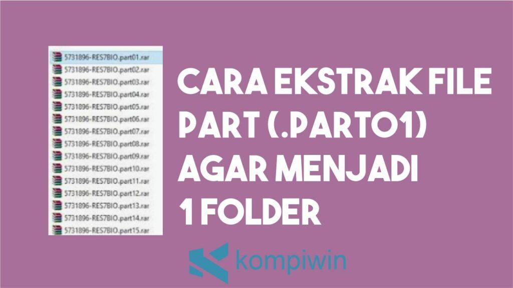 Cara Ekstrak File Part (.part01) Agar Menjadi 1 Folder