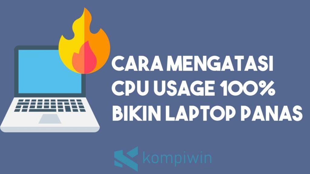 5 Cara Mengatasi CPU Usage 100% yang Bikin Laptop Panas 1