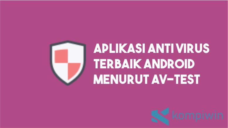 Aplikasi Anti Virus Android Terbaik Menurut AV-Test