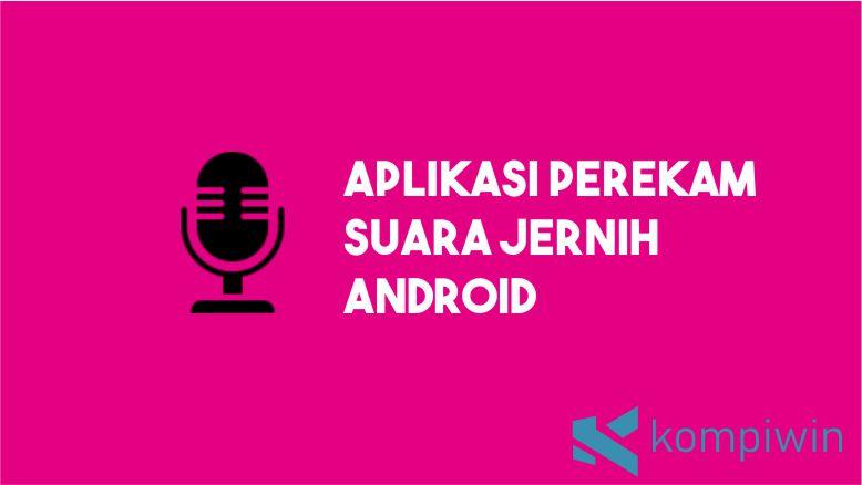 Aplikasi Perekam Suara Jernih Android