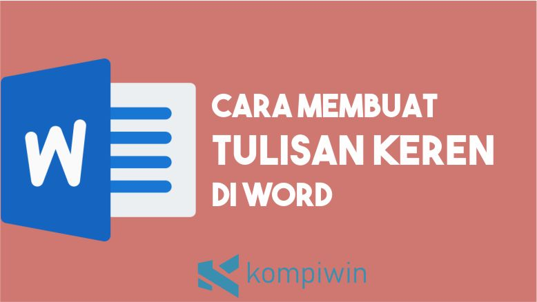Cara Membuat Tulisan Keren di Word