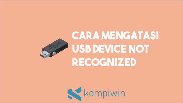 Cara Mengatasi USB Device Not Recognized