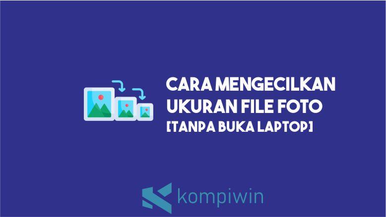Cara Mengecilkan Ukuran File Foto