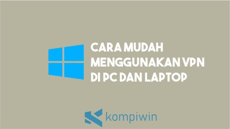 Cara Menggunakan VPN di PC dan Laptop