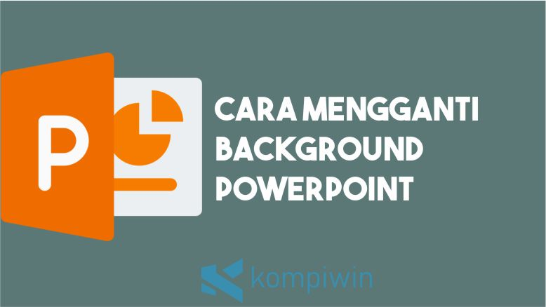 Cara Mengganti Background Powerpoint