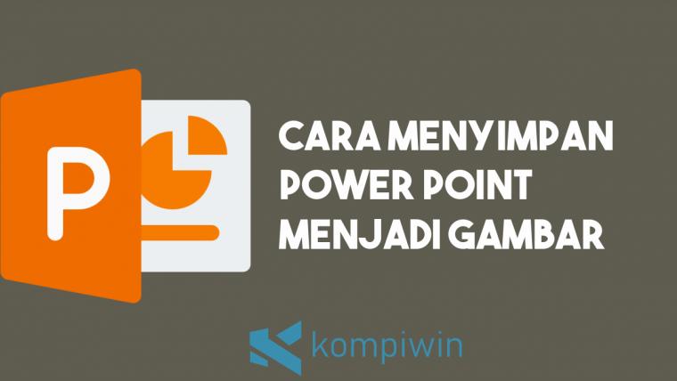 Cara Menyimpan Power Point Menjadi Gambar