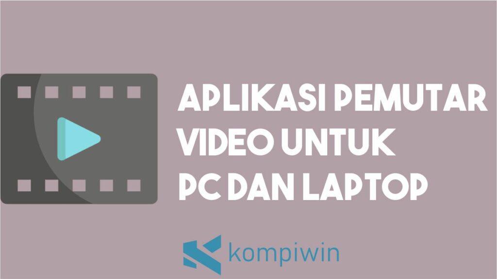 6 Aplikasi Pemutar Video Pc Dan Laptop Yang Disarankan