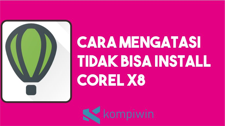 Cara Mengatasi Corel X8 Tidak Bisa Diinstall