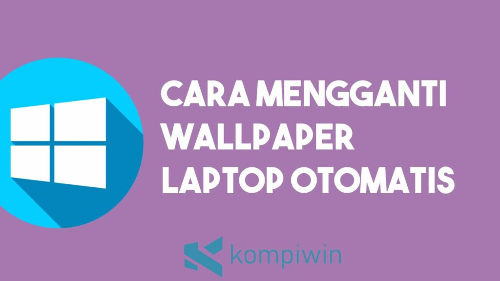 Cara Mengganti Wallpaper Laptop Otomatis