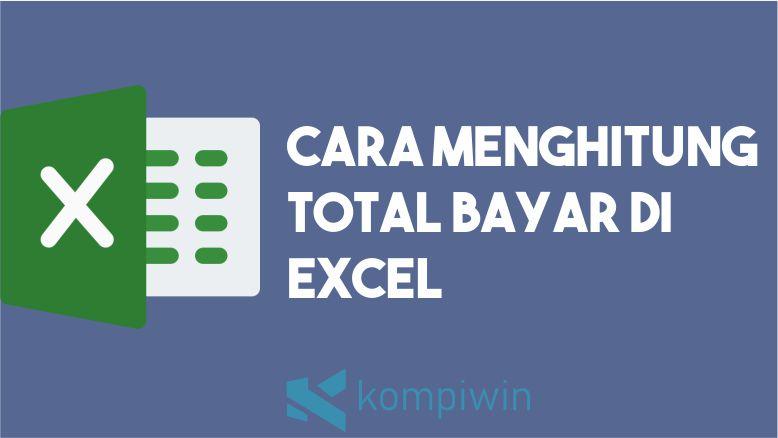Cara Menghitung Total Bayar di Excel