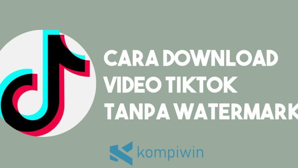 Cara Cepat Download Video Tiktok Tanpa Watermark