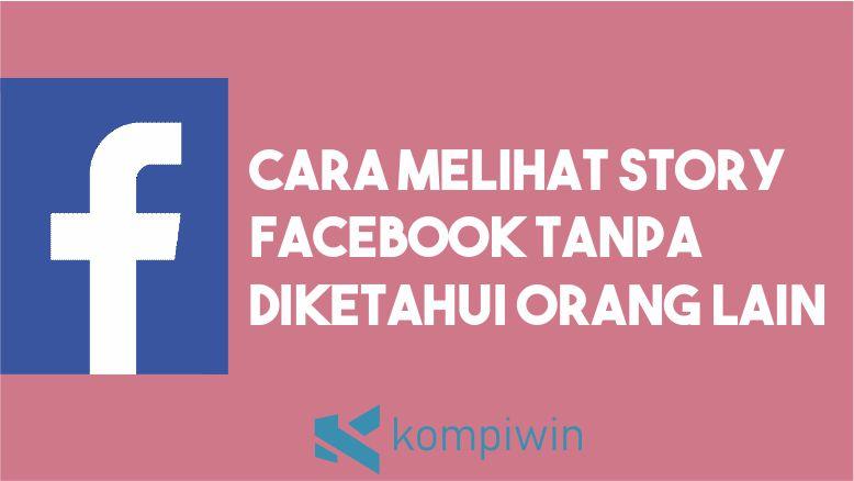 Cara Melihat Story Facebook Tanpa Diketahui Orang Lain