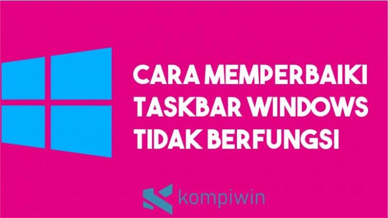 Cara Memperbaiki Taskbar Windows Tidak Berfungsi