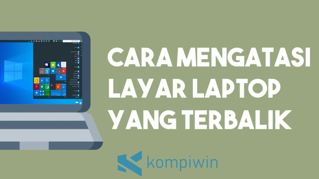 Cara Mengatasi Layar Laptop yang Terbalik