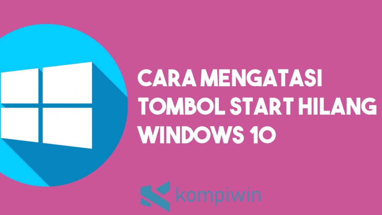 Cara Mengatasi Tombol Start Hilang Windows 10