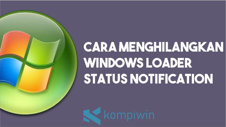 Cara Menghilangkan Windows Loader Status Notification