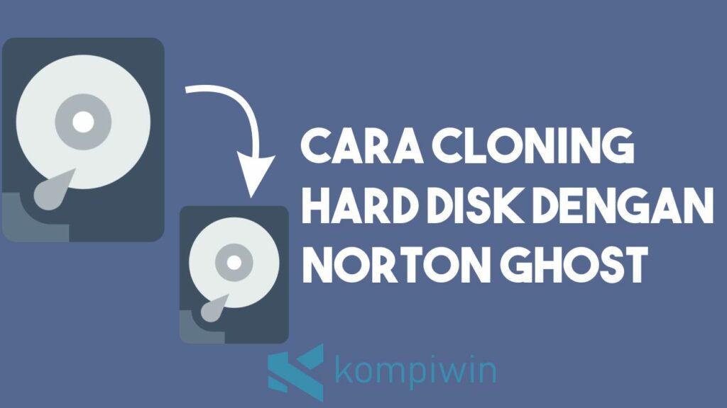 Cara Cloning Hard Disk dengan Norton