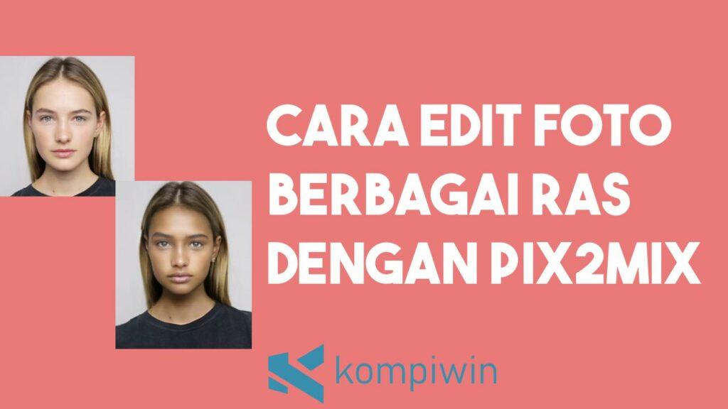 Cara Edit Foto Berbagai Ras Menggunakan Pix2mix