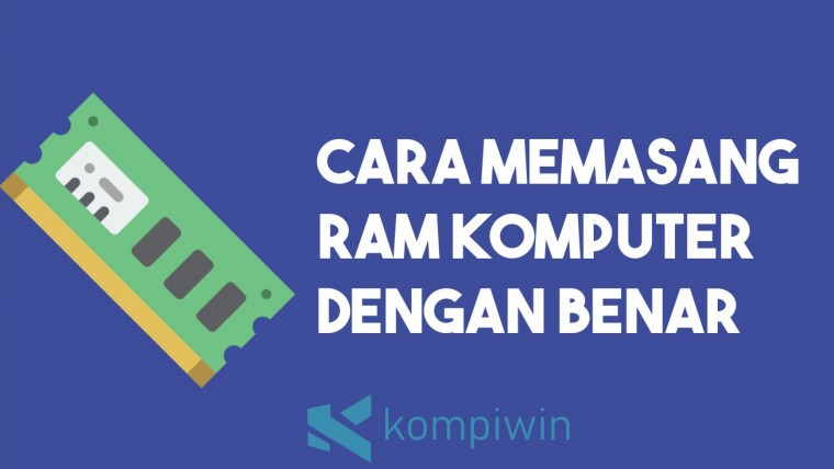 Cara Memasang RAM dengan Benar