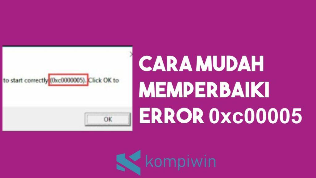 Cara Memperbaiki Error 0xc00005