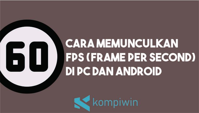 Cara Memunculkan FPS di PC dan Android