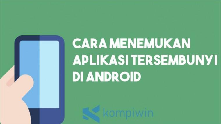 Cara Menemukan Aplikasi Tersembunyi di Android