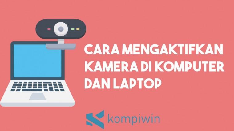 Cara Mengaktifkan Kamera Laptop