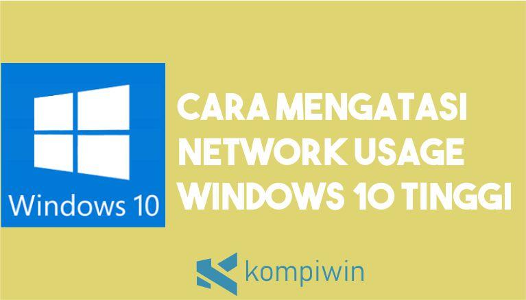 Cara Mengatasi Network Usage Tinggi di Windows 10 2