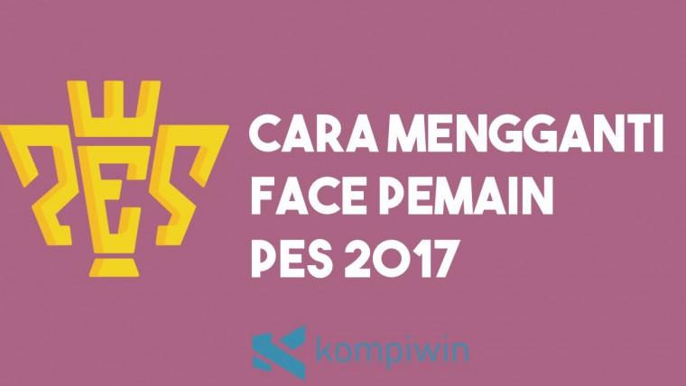 Cara Mengganti Face PES 2017 2