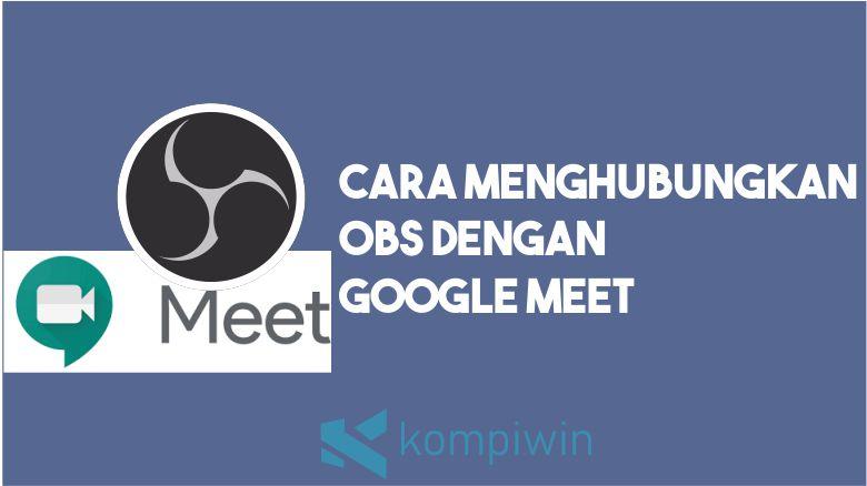 Cara Menghubungkan OBS dengan Google Meet